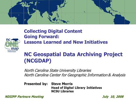 Collecting Digital Content Going Forward: Lessons Learned and New Initiatives NC Geospatial Data Archiving Project (NCGDAP) North Carolina State University.