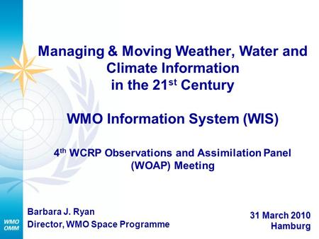 Managing & Moving Weather, Water and Climate Information in the 21 st Century WMO Information System (WIS) 4 th WCRP Observations and Assimilation Panel.