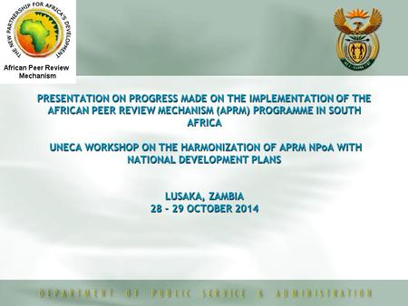 PRESENTATION ON PROGRESS MADE ON THE IMPLEMENTATION OF THE AFRICAN PEER REVIEW MECHANISM (APRM) PROGRAMME IN SOUTH AFRICA UNECA WORKSHOP ON THE HARMONIZATION.