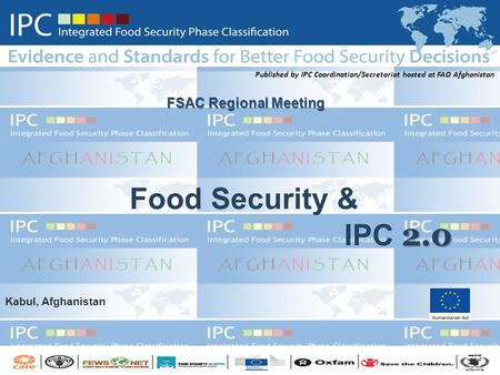 2.0 Food Security & IPC 2.0 FSAC Regional Meeting Published by IPC Coordination/Secretariat hosted at FAO Afghanistan Kabul, Afghanistan.
