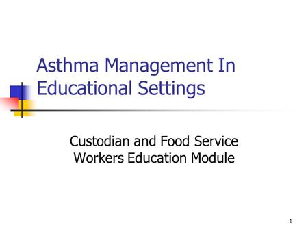 1 Asthma Management In Educational Settings Custodian and Food Service Workers Education Module.