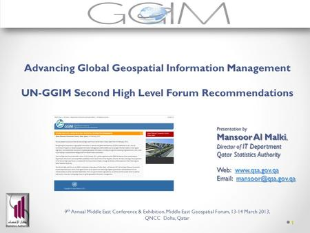 1 Advancing Global Geospatial Information Management UN-GGIM Second High Level Forum Recommendations Presentation by Mansoor Al Malki, Director of IT Department.