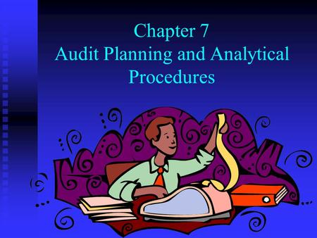 Chapter 7 Audit Planning and Analytical Procedures.