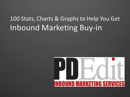 100 Stats, Charts & Graphs to Help You Get Inbound Marketing Buy-in