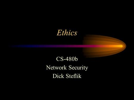 Ethics CS-480b Network Security Dick Steflik. ACM Code of Ethics This Code, consisting of 24 imperatives formulated as statements of personal responsibility,