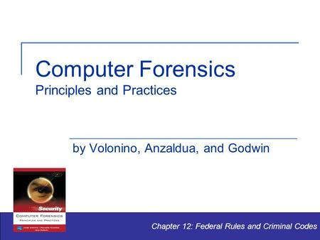 Computer Forensics Principles and Practices by Volonino, Anzaldua, and Godwin Chapter 12: Federal Rules and Criminal Codes.