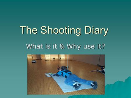 The Shooting Diary What is it & Why use it?. The Shooting Diary What is it? (Physically)  A tool to help the shooter perform better.  A tool to help.