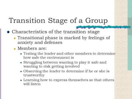 Transition Stage of a Group Characteristics of the transition stage Transitional phase is marked by feelings of anxiety and defenses Members are: Testing.