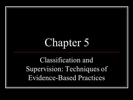 Classification and Supervision: Techniques of Evidence-Based Practices
