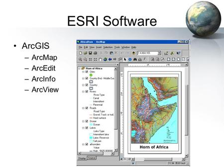 ESRI Software ArcGIS –ArcMap –ArcEdit –ArcInfo –ArcView.