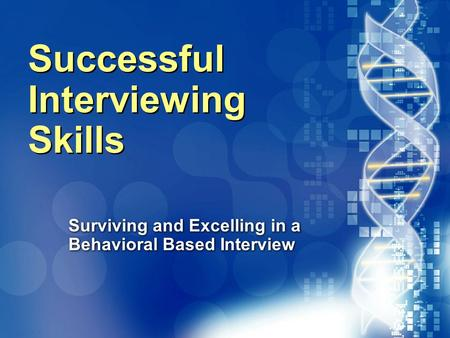 020870A01_LT 1 Successful Interviewing Skills Surviving and Excelling in a Behavioral Based Interview.