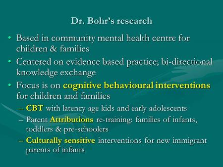 Dr. Bohr's research Based in community mental health centre for children & familiesBased in community mental health centre for children & families Centered.