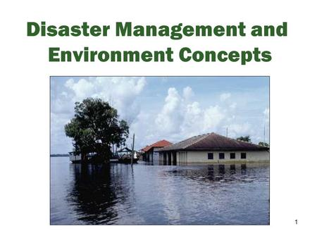 1 Disaster Management and Environment Concepts. 2 Session Objectives We will discuss Disaster management (DM) vocabulary DM process and sequence Actors.