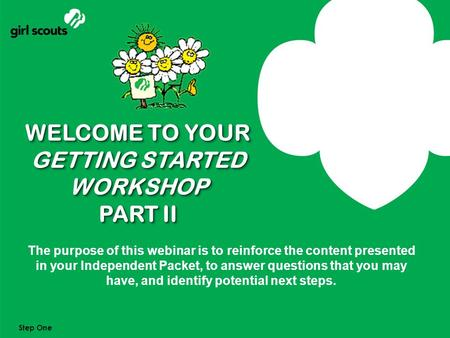 Slide 1 1 WELCOME TO YOUR GETTING STARTED WORKSHOP PART II The purpose of this webinar is to reinforce the content presented in your Independent Packet,