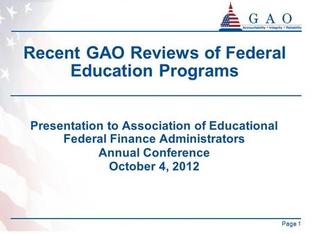 Page 1 Recent GAO Reviews of Federal Education Programs Presentation to Association of Educational Federal Finance Administrators Annual Conference October.