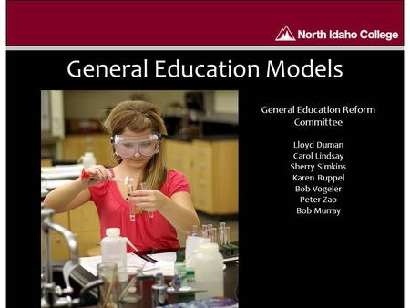 General Education Models General Education Reform Committee Lloyd Duman Carol Lindsay Sherry Simkins Karen Ruppel Bob Vogeler Peter Zao Bob Murray.