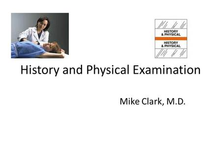 History and Physical Examination Mike Clark, M.D..