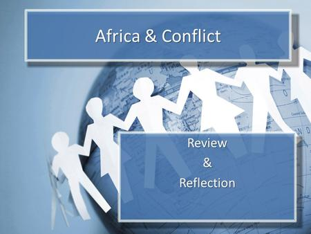 Africa & Conflict Review&Reflection. Objectives Review key elements of African geography, Form own ideas about conflict and conflict resolution. Consider.