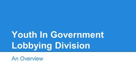 Youth In Government Lobbying Division An Overview.