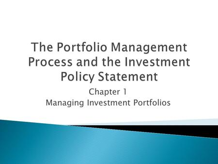 Chapter 1 Managing Investment Portfolios.  integrated set of steps undertaken in a consistent manner to create and maintain an appropriate portfolio.