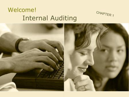 Welcome! Internal Auditing CHAPTER 1. Definition Internal auditing is an independent, objective, assurance and consulting activity designed to add value.
