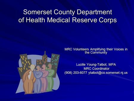 Somerset County Department of Health Medical Reserve Corps MRC Volunteers Amplifying their Voices in the Community Lucille Young-Talbot, MPA MRC Coordinator.