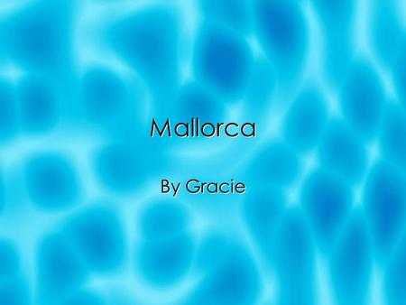 Mallorca By Gracie. Location in Spain  Mallorca is an island off the east coast of Spain.  It is in the Mediterranean Sea.  It's capital is Palma de.