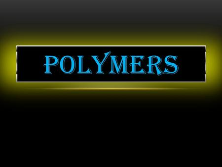 POLYMERS. Poly means MANY and MER means repeating unit. Polymers are macromolecules formed by joining of repeating structural units on a large scale.