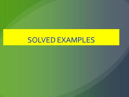 SOLVED EXAMPLES.