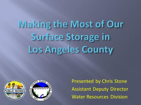 Presented by Chris Stone Assistant Deputy Director Water Resources Division.