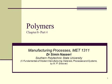 1 Polymers Chapter 8- Part 4 Manufacturing Processes, MET 1311 Dr Simin Nasseri Southern Polytechnic State University (© Fundamentals of Modern Manufacturing;