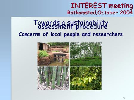 1/ INTEREST meeting Rothamsted,October 2004 Towards a sustainability assessment procedure Concerns of local people and researchers.