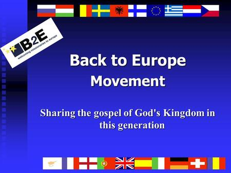 Back to Europe Movement Sharing the gospel of God's Kingdom in this generation.