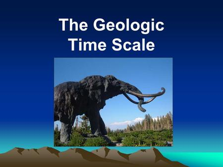 The Geologic Time Scale. Geologic Time Scale : Scientists have formed a chronology of Earth's history based on evidence from the Earth's rocks and fossils.
