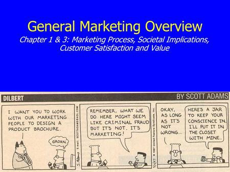 General Marketing Overview Chapter 1 & 3: Marketing Process, Societal Implications, Customer Satisfaction and Value.