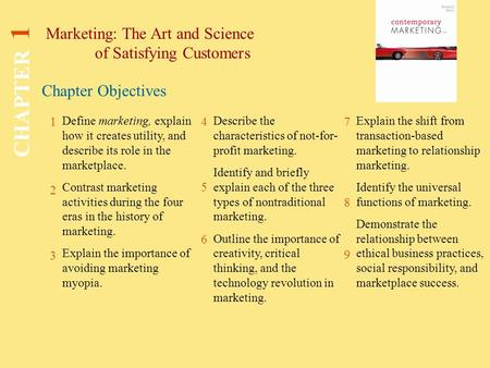 Chapter Objectives Marketing: The Art and Science of Satisfying Customers CHAPTER 1 1 2 3 4 5 6 7 8 9 Define marketing, explain how it creates utility,
