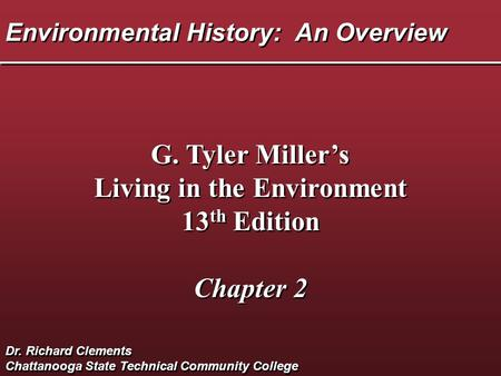 Environmental History: An Overview G. Tyler Miller's Living in the Environment 13 th Edition Chapter 2 G. Tyler Miller's Living in the Environment 13 th.