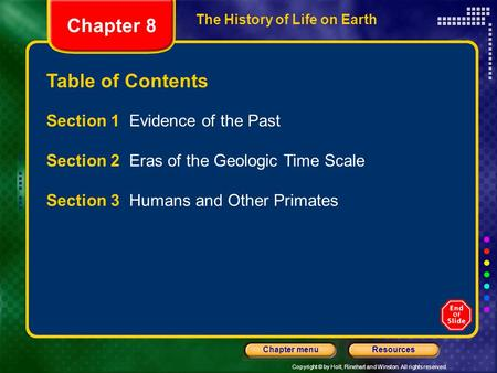 Copyright © by Holt, Rinehart and Winston. All rights reserved. ResourcesChapter menu The History of Life on Earth Table of Contents Section 1 Evidence.