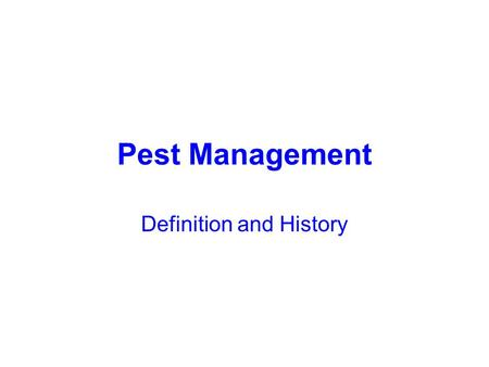 Pest Management Definition and History. 10 000 Species of Insects damaging world food plants.
