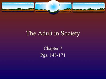 The Adult in Society Chapter 7 Pgs. 148-171.