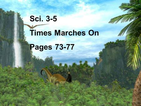 Sci. 3-5 Times Marches On Pages 73-77. A.The history of the Earth is recorded in rock layers 1) Earth is about 4.6 billion years old.