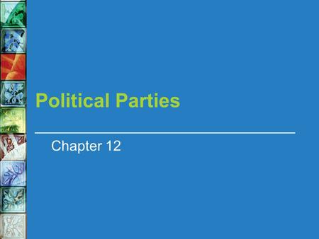 Political Parties Chapter 12.