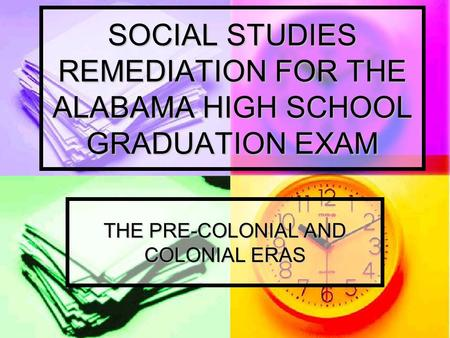 SOCIAL STUDIES REMEDIATION FOR THE ALABAMA HIGH SCHOOL GRADUATION EXAM THE PRE-COLONIAL AND COLONIAL ERAS.