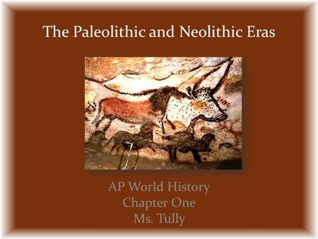 The Paleolithic and Neolithic Eras