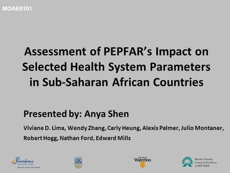 Assessment of PEPFAR's Impact on Selected Health System Parameters in Sub-Saharan African Countries Presented by: Anya Shen Viviane D. Lima, Wendy Zhang,