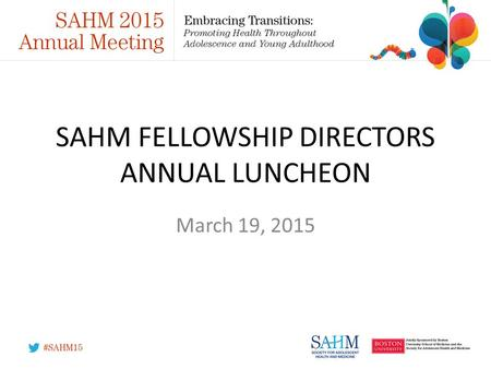 SAHM FELLOWSHIP DIRECTORS ANNUAL LUNCHEON March 19, 2015.