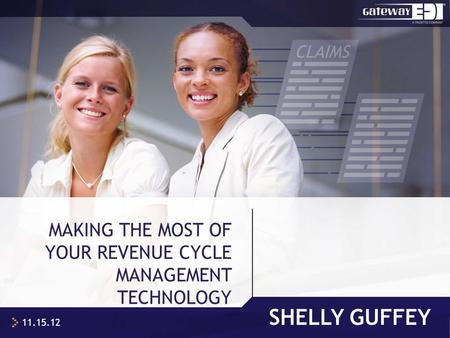 SHELLY GUFFEY MAKING THE MOST OF YOUR REVENUE CYCLE MANAGEMENT TECHNOLOGY 11.15.12.