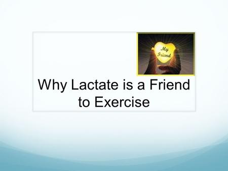 Why Lactate is a Friend to Exercise. 1 st : Lactate & H+ temporal relationship b/w  in force & H+ accumulation at same time, metabolic products  : ADP,