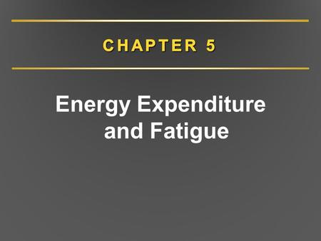 Energy Expenditure and Fatigue. Measuring Energy Expenditure: Direct Calorimetry Substrate metabolism efficiency –40% of substrate energy  ATP –60% of.