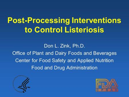 Post-Processing Interventions to Control Listeriosis Don L. Zink, Ph.D. Office of Plant and Dairy Foods and Beverages Center for Food Safety and Applied.